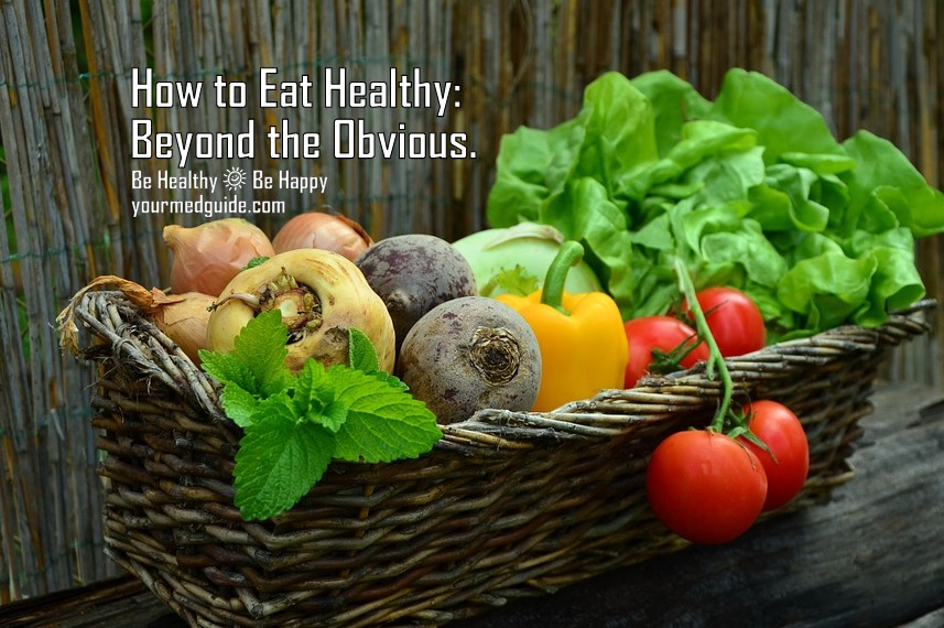 How to Eat Healthy: Beyond the Obvious.