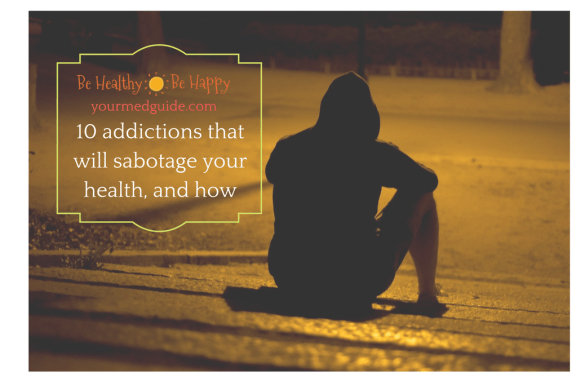 Ten addictions that will sabotage your health