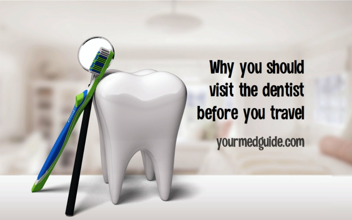 why you should visit the dentist before you travel