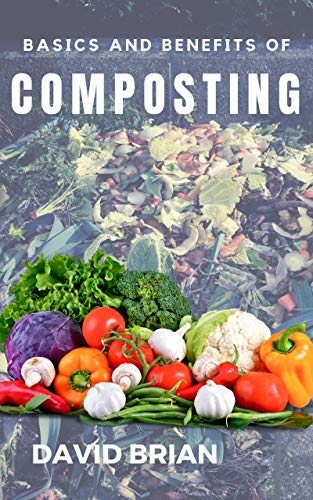 Basics and Benefits of Composting How and Why to Make Compost David Brian yournewbook.com