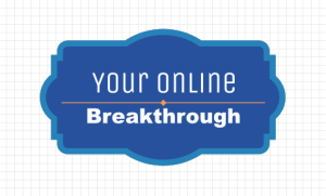 Achieve Your Online Breakthrough