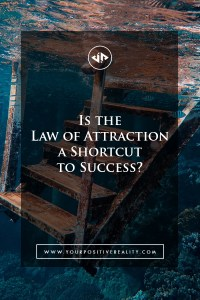 Is The Law of Attraction a Shortcut to Success?