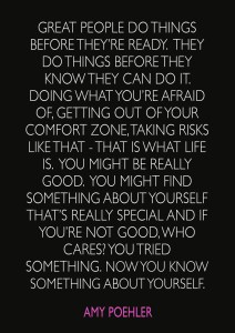 """Amy+Poehler+Quotes+-+""""Great+people+do+things+before+they're+ready.+They+do+things+before+they+know+they+can+do+it.+Doing+what+you're+afraid+of,+getting+out+of+your+comfort+zone,+taking+risks+like+tha"""