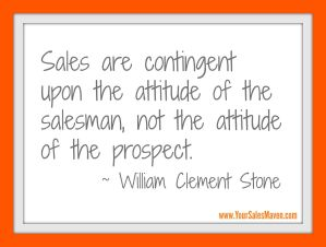 sales-are-contingent-upon-the-attitude-of-the-salesperson-not-the-attitude-of-the-prospect