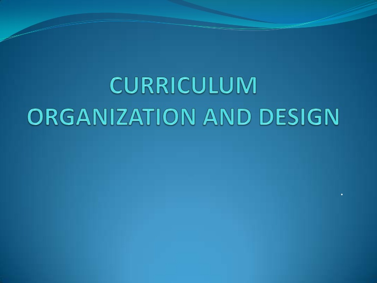Structure and Organisation of Curriculum