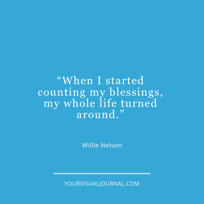 """When I started counting my blessings, my whole life turned around."" - Willie Nelson"