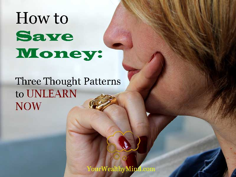 how to save money three thought patterns to unlearn now