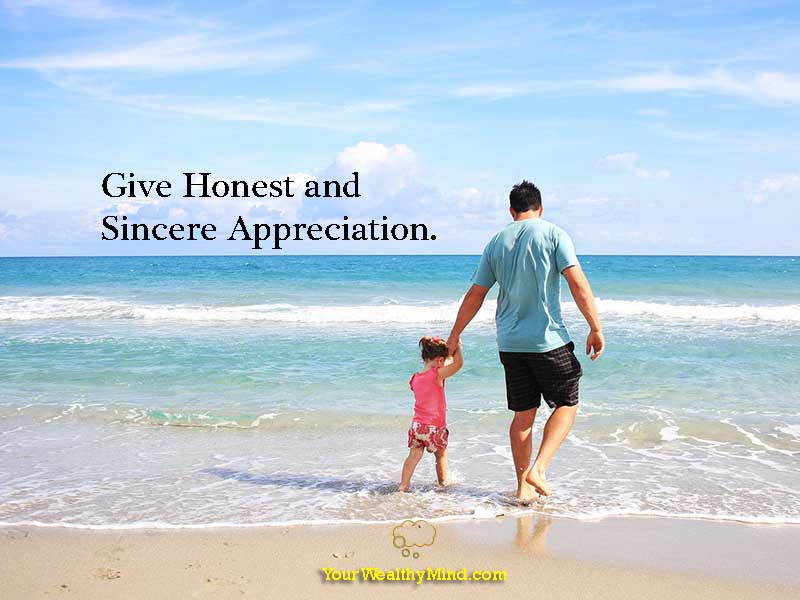 A lesson from Dale Carnegie's How to Win Friends and Influence People: Give honest and sincere appreciation