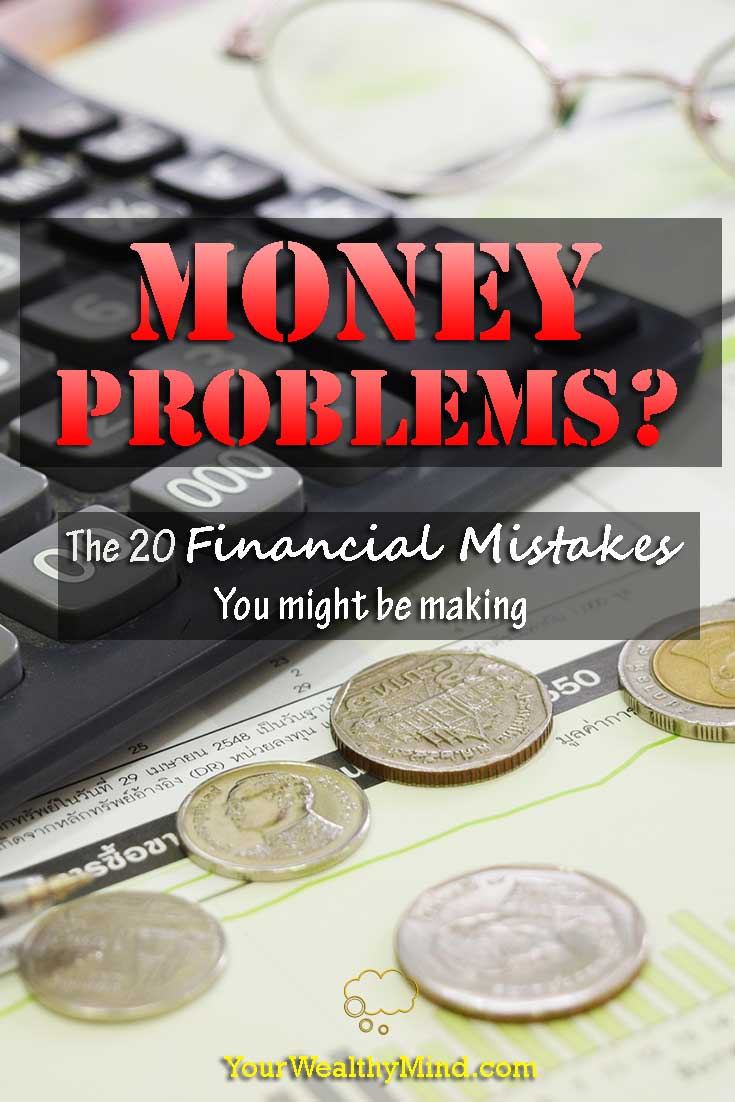 Money Problems? The 20 Financial Mistakes You might be making - YourWealthyMind