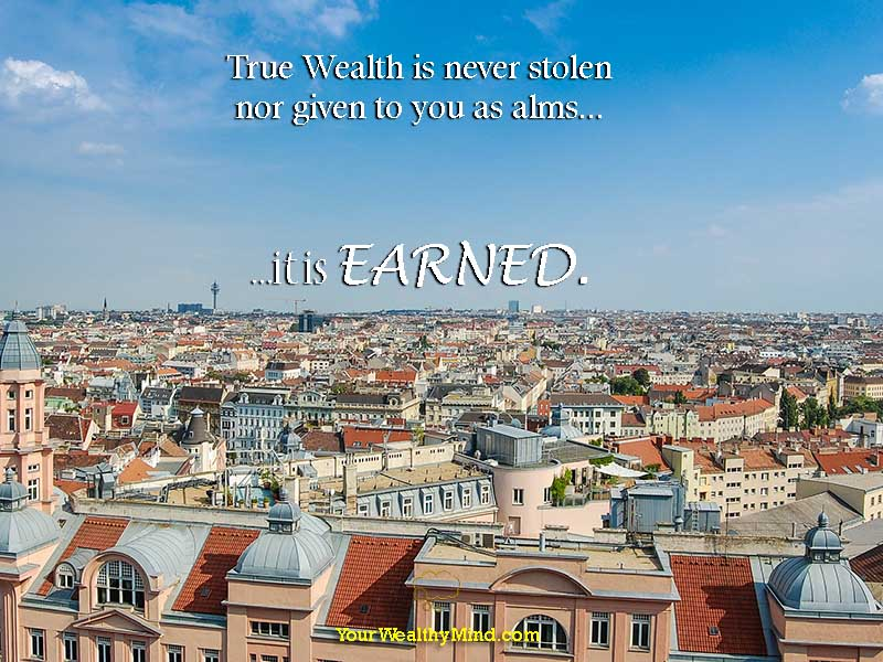 quote true wealth is never stolen nor given to you as alms it is earned yourwealthymind your wealthy mind