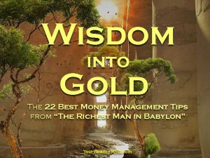 "Wisdom into Gold: The 22 Best Money Management Tips from ""The Richest Man in Babylon"""