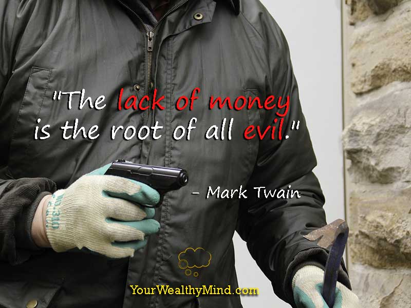 """The lack of money is the root of all evil."" - Mark Twain"