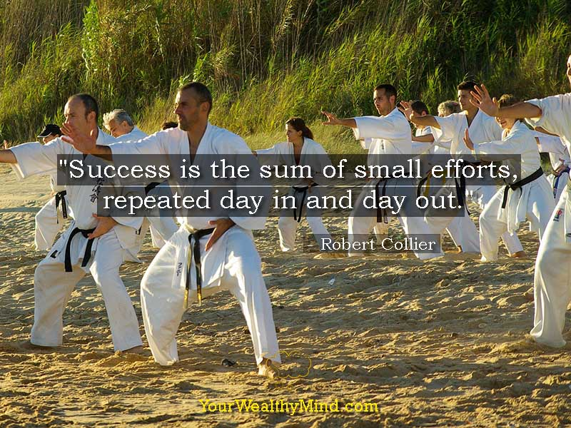 """Success is the sum of small efforts, repeated day in and day out."" - Robert Collier"