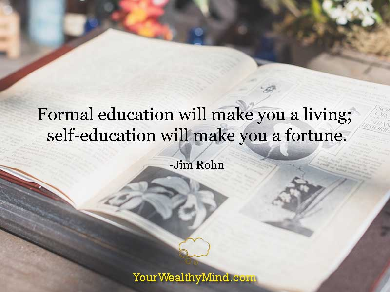 """Formal education will make you a living; self-education will make you a fortune."" - Jim Rohn"