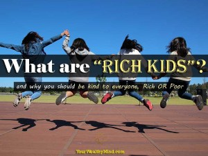 "What are ""Rich Kids""? (and why you should be kind to everyone, Rich OR Poor)"
