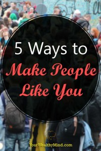 5 Ways to Make People Like You - Your Wealthy Mind