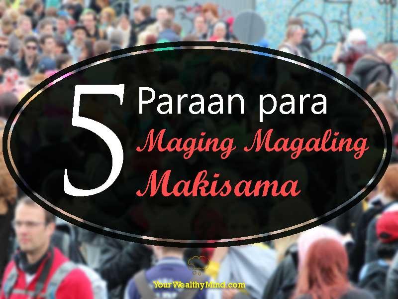 5 Paraan para maging Magaling Makisama - Your Wealthy Mind