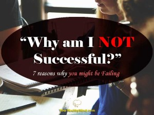 """""""Why am I not successful?"""" 7 reasons why you might be Failing"""