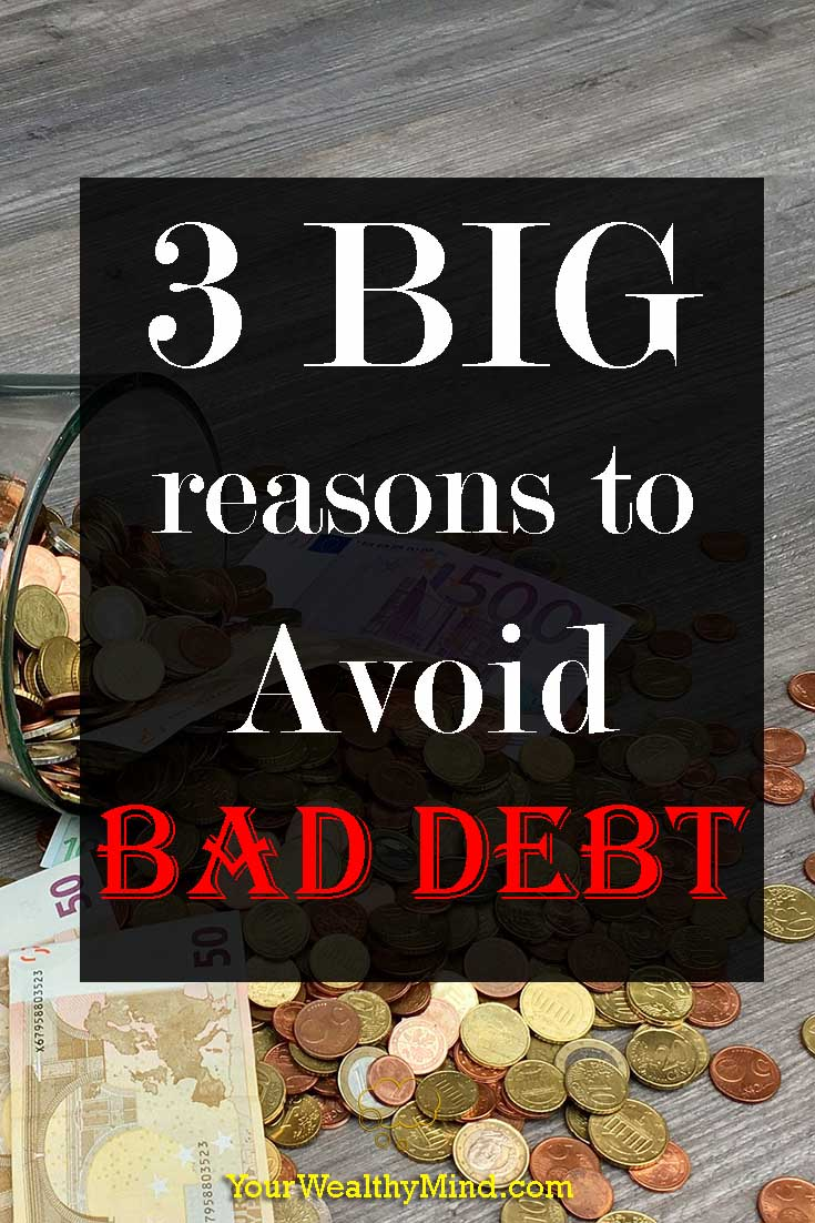 3 BIG reasons to Avoid Bad Debt - Your Wealthy Mind