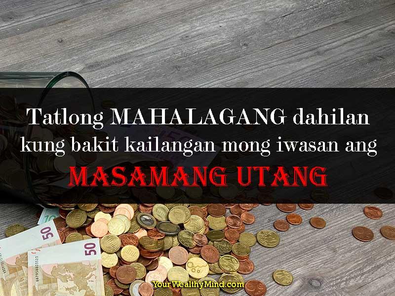 Tatlong MAHALAGANG dahilan kung bakit kailangan mong iwasan ang Masamang Utang - Your Wealthy Mind
