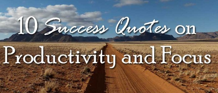 10 Success Quotes on Productivity and Focus - Your Wealthy Mind