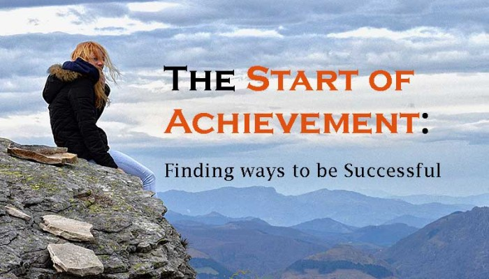 The Start of Achievement - Finding ways to be Successful in Life - Your Wealthy Mind