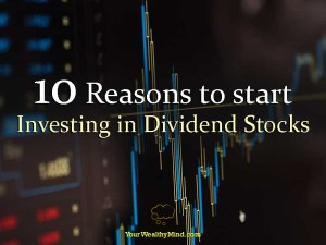 10 Reasons to start Investing in Dividend Stocks - Your Wealthy Mind