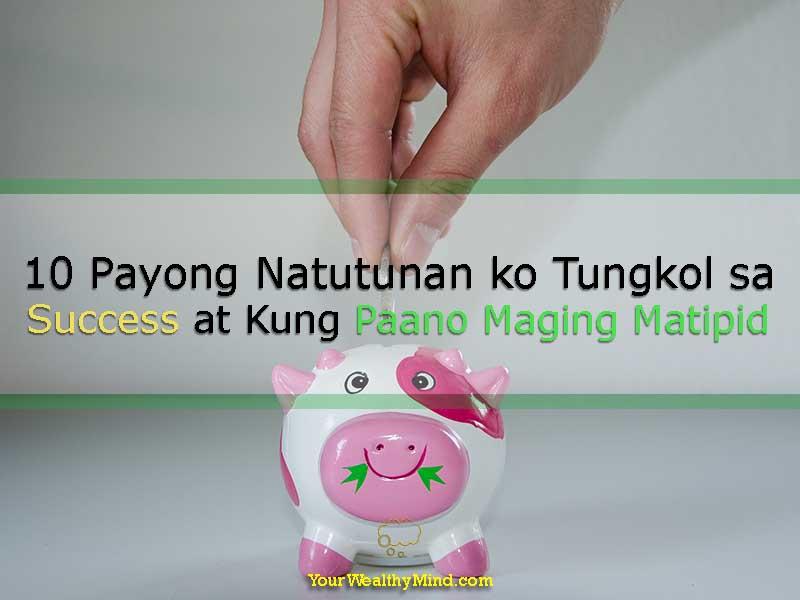 10 Payong Natutunan ko Tungkol sa Success at Kung Paano Maging Matipid - Your Wealthy Mind