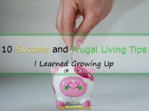10 Success and Frugal Living Tips I Learned Growing Up