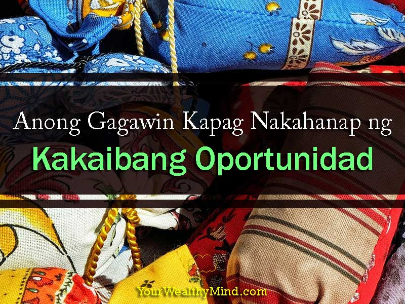Anong Gagawin Kapag Nakahanap ng Kakaibang Oportunidad - Your Wealthy Mind