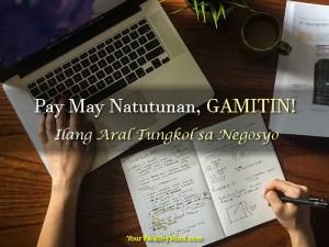 Pag May Natutunan GAMITIN – Ilang Aral Tungkol Sa Negosyo - A Few Short Lessons in Business - Your Wealthy Mind