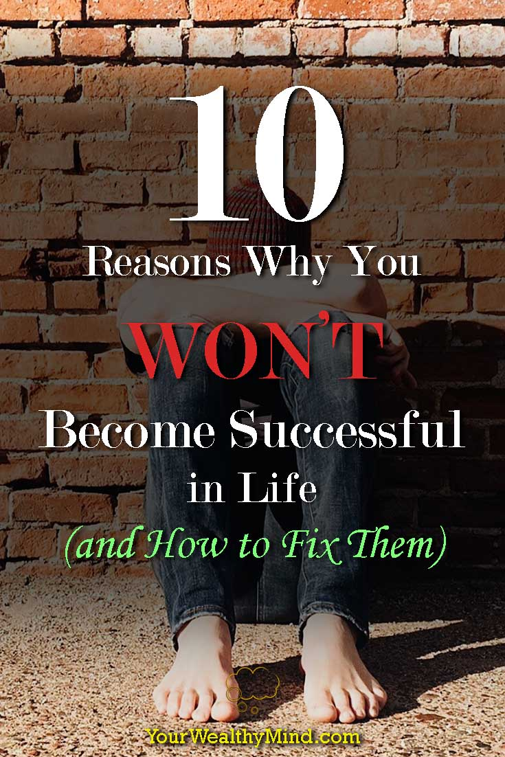 10 Reasons Why You Wont Become Successful In Life and How to Fix Them - Your Wealthy Mind