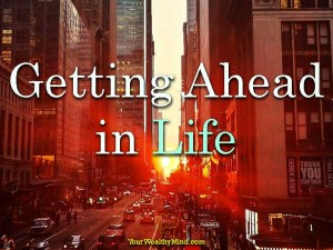 Getting Ahead in Life - Your Wealthy Mind