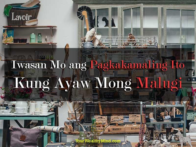 Iwasan Mo ang Pagkakamaling Ito Kung Ayaw Mong Malugi - Your Wealthy Mind