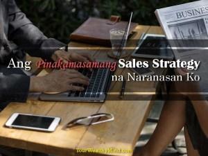 Ang Pinakamasamang Sales Strategy na Naranasan Ko - Your Wealthy Mind