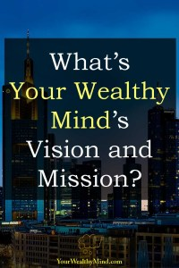 Whats YourWealthyMinds Vision and Mission - Your Wealthy Mind