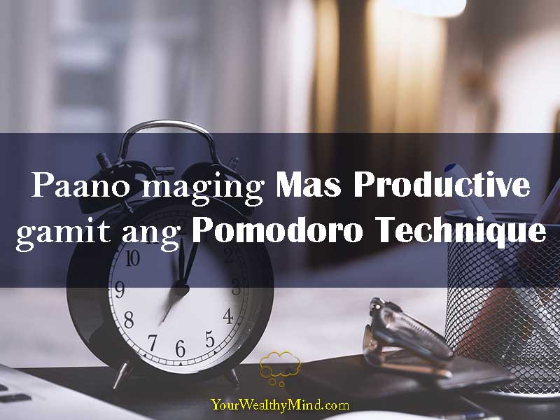 Paano Maging Mas Productive gamit ang Pomodoro Technique - Your Wealthy Mind