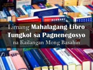 Limang Mahalagang Libro Tungkol sa Pagnenegosyo na Kailangan Mong Basahin - Your Wealthy Mind
