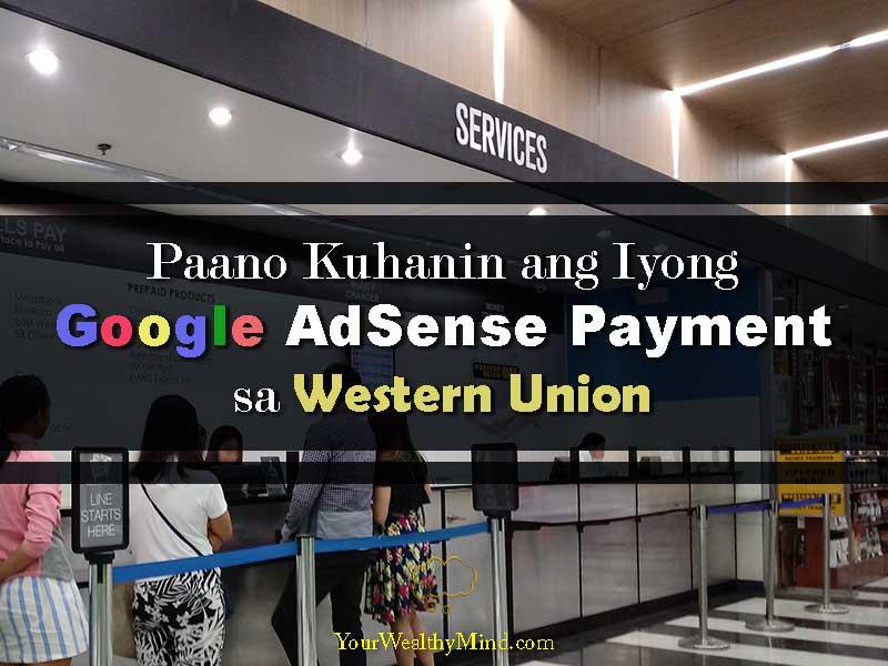 Paano Kuhanin ang Iyong Google AdSense Payment sa Western Union - Your Wealthy Mind
