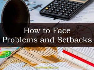 How to Face Problems and Setbacks - Your Wealthy Mind