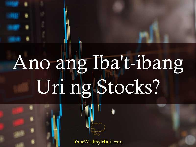 Ano ang Ibat ibang Uri ng Stocks - Your Wealthy Mind