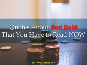 Quotes About Bad Debt That You Have to Read NOW - Your Wealthy Mind