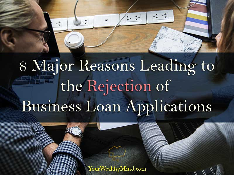 8 Major Reasons Leading to the Rejection of Business Loan Applications