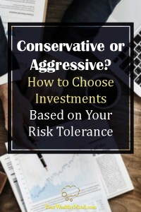 Conservative or Aggressive How to Choose Investments Based on Your Risk Tolerance - Your Wealthy Mind