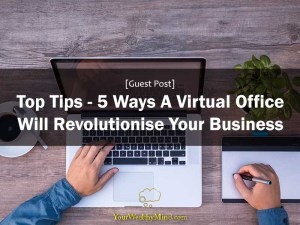 5 Ways A Virtual Office Will Revolutionise Your Business