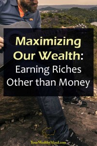 Maximizing Our Wealth Earning Riches Other than Money your Wealthy Mind