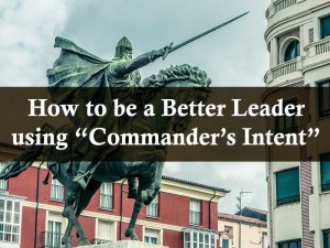 How to be a Better Leader using Commanders Intent your wealthy mind