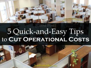 5 Quick and Easy Tips to Cut Operational Costs guest post