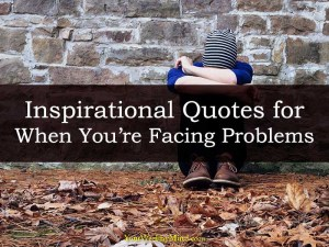 Inspirational Quotes for When Youre Facing Problems in Life your wealthy mind