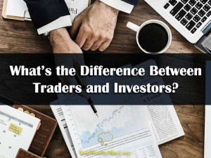 Difference Between Traders and Investors your wealthy mind